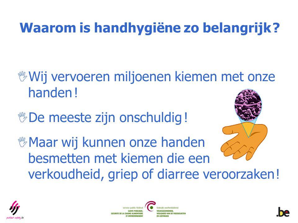 Waarom is handhygiëne zo belangrijk ?  Wij vervoeren miljoenen kiemen met onze handen !  De meeste zijn onschuldig !  Maar wij kunnen onze handen b