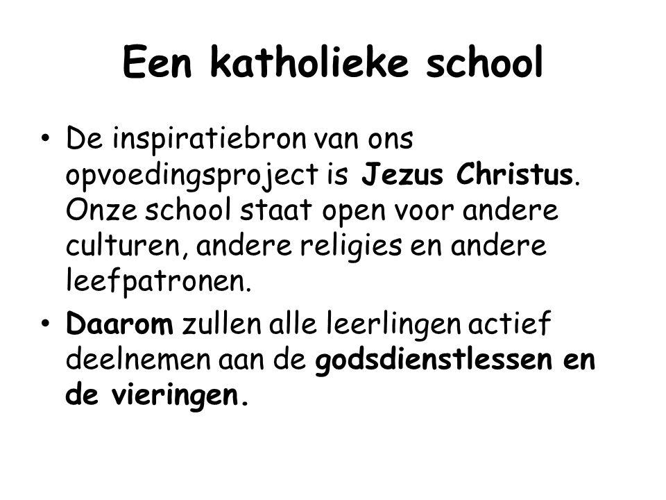 Een katholieke school De inspiratiebron van ons opvoedingsproject is Jezus Christus.
