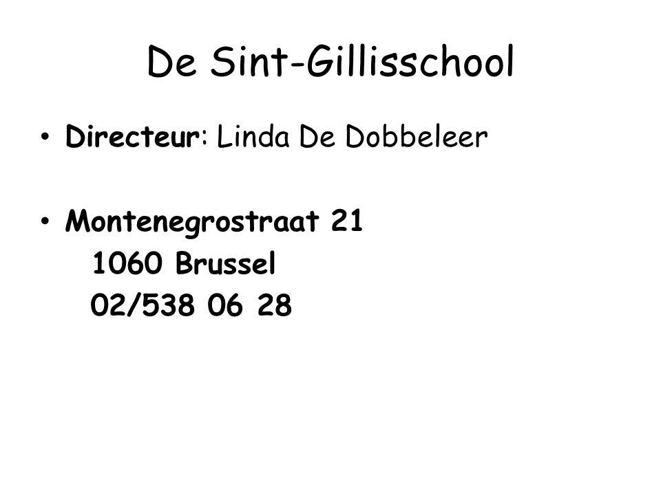 De Sint-Gillisschool Directeur: Linda De Dobbeleer Montenegrostraat 21 1060 Brussel 02/538 06 28