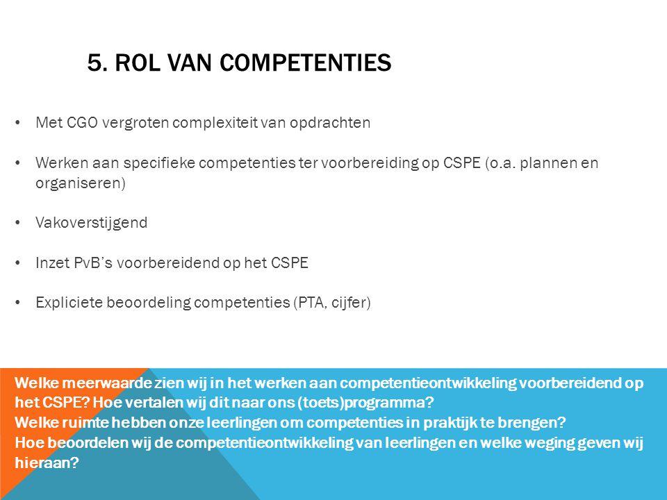 5. ROL VAN COMPETENTIES Met CGO vergroten complexiteit van opdrachten Werken aan specifieke competenties ter voorbereiding op CSPE (o.a. plannen en or