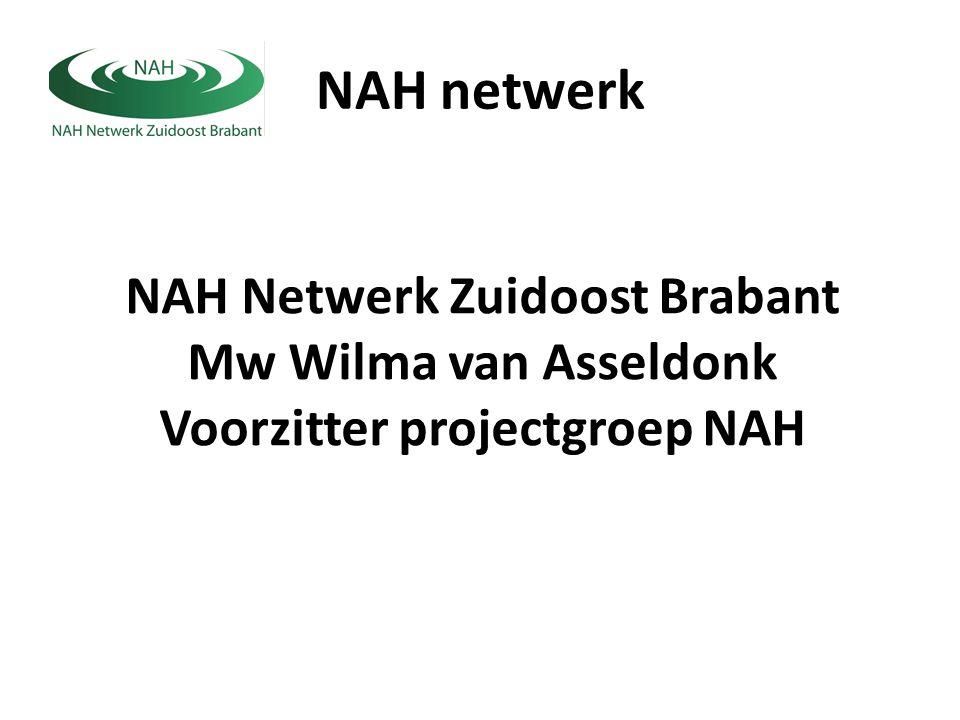 NAH netwerk NAH Netwerk Zuidoost Brabant Mw Wilma van Asseldonk Voorzitter projectgroep NAH