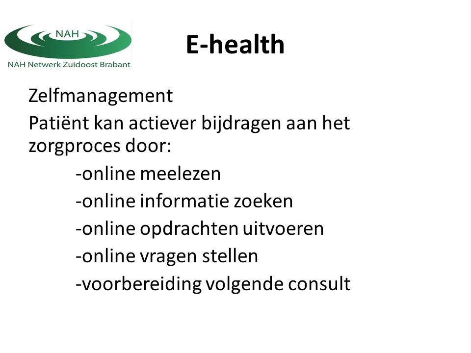 E-health Zelfmanagement Patiënt kan actiever bijdragen aan het zorgproces door: -online meelezen -online informatie zoeken -online opdrachten uitvoeren -online vragen stellen -voorbereiding volgende consult