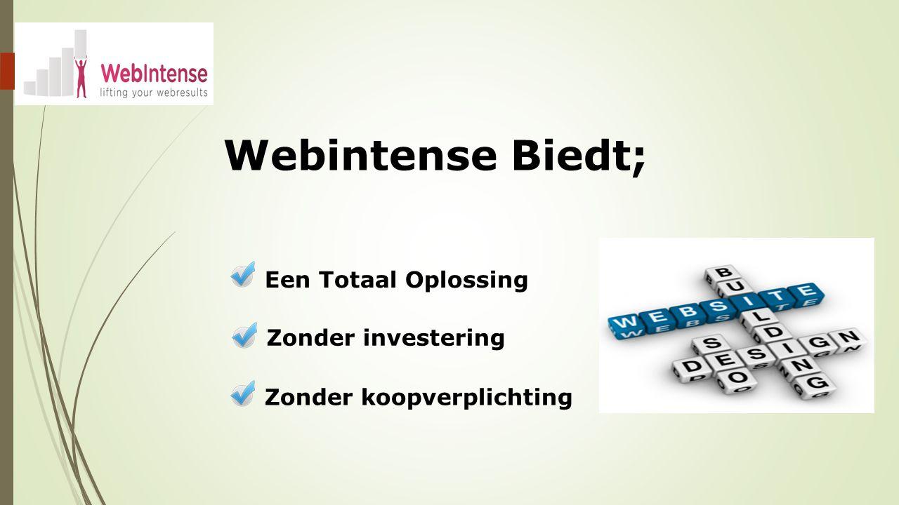 Webintense Biedt; Een Totaal Oplossing Zonder investering Zonder koopverplichting