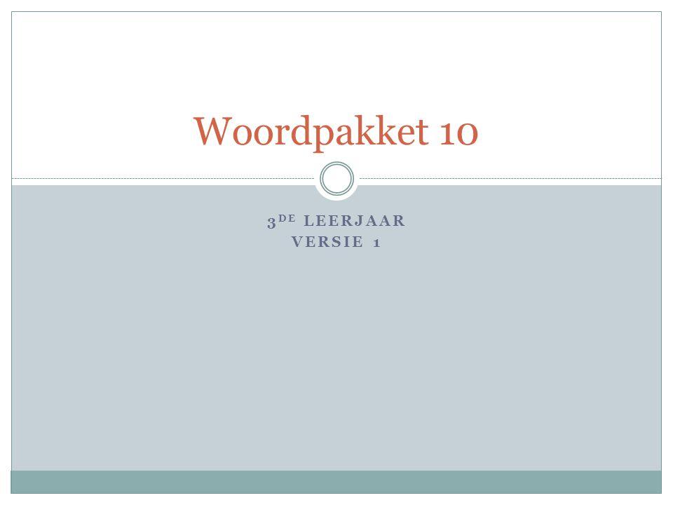 3 DE LEERJAAR VERSIE 1 Woordpakket 10