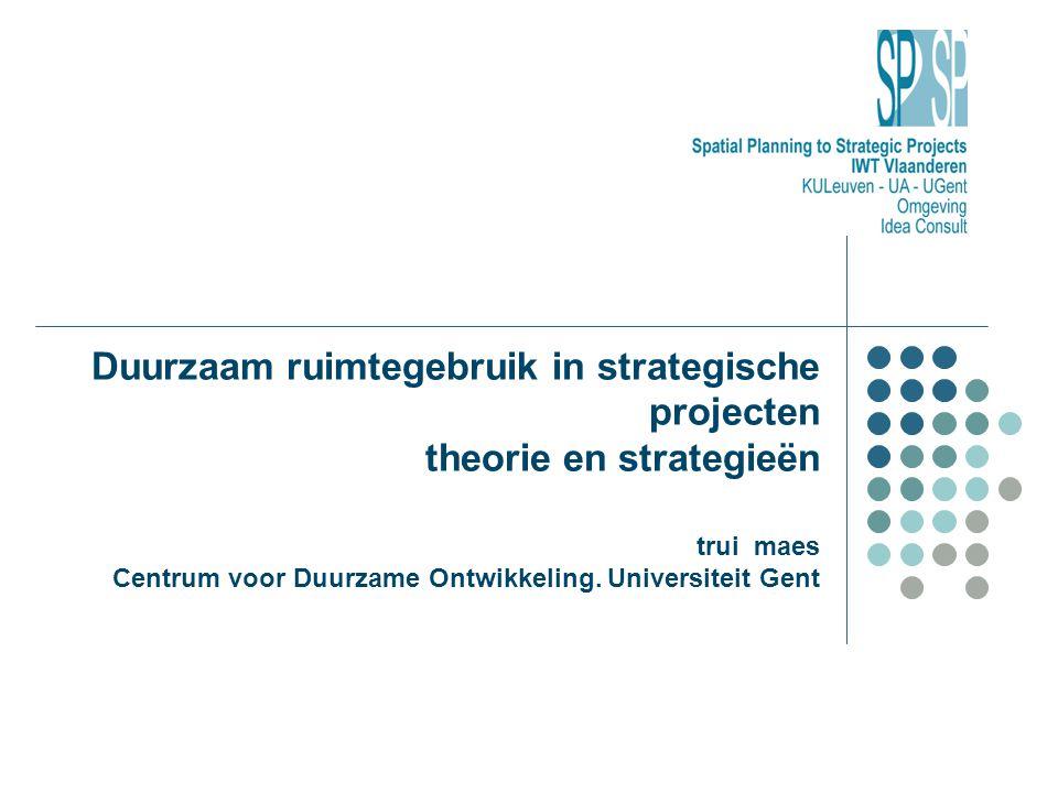 Duurzaam ruimtegebruik in strategische projecten theorie en strategieën trui maes Centrum voor Duurzame Ontwikkeling. Universiteit Gent