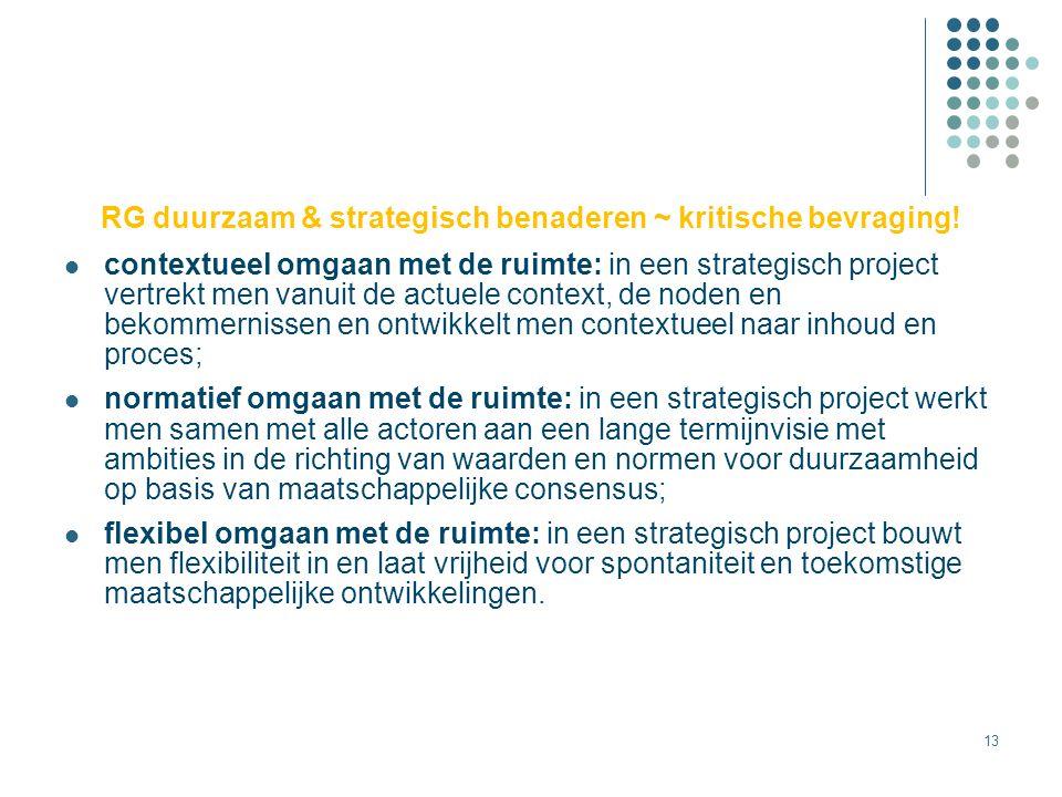 13 RG duurzaam & strategisch benaderen ~ kritische bevraging! contextueel omgaan met de ruimte: in een strategisch project vertrekt men vanuit de actu