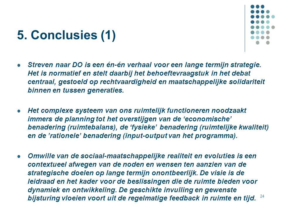 24 5. Conclusies (1) Streven naar DO is een én-én verhaal voor een lange termijn strategie. Het is normatief en stelt daarbij het behoeftevraagstuk in