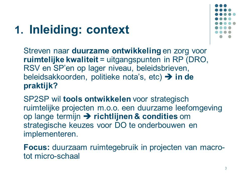 3 1. Inleiding: context Streven naar duurzame ontwikkeling en zorg voor ruimtelijke kwaliteit = uitgangspunten in RP (DRO, RSV en SP'en op lager nivea