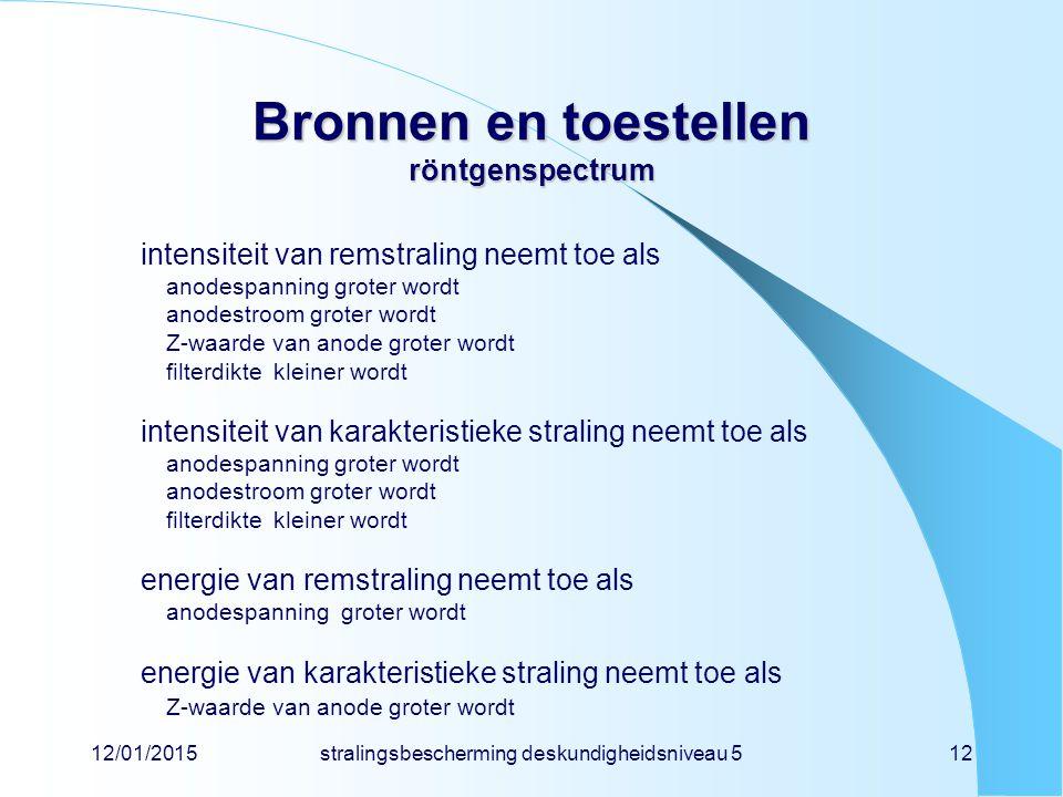 12/01/2015stralingsbescherming deskundigheidsniveau 512 Bronnen en toestellen röntgenspectrum intensiteit van remstraling neemt toe als anodespanning