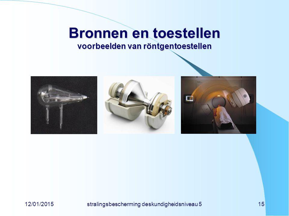 12/01/2015stralingsbescherming deskundigheidsniveau 515 Bronnen en toestellen voorbeelden van röntgentoestellen