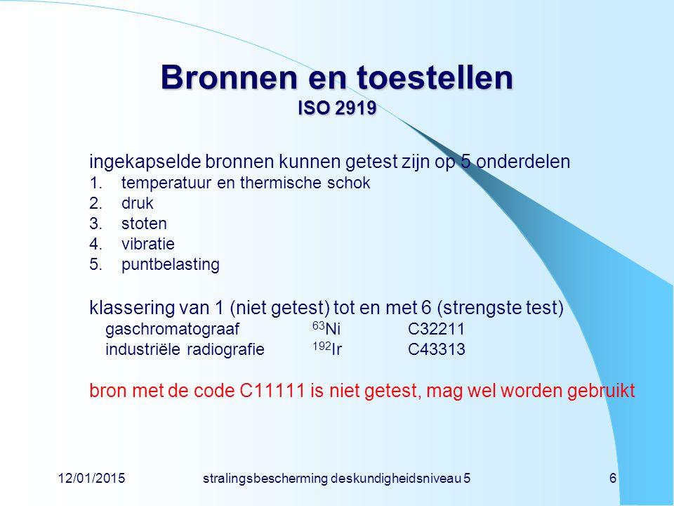 12/01/2015stralingsbescherming deskundigheidsniveau 56 Bronnen en toestellen ISO 2919 ingekapselde bronnen kunnen getest zijn op 5 onderdelen 1.temper