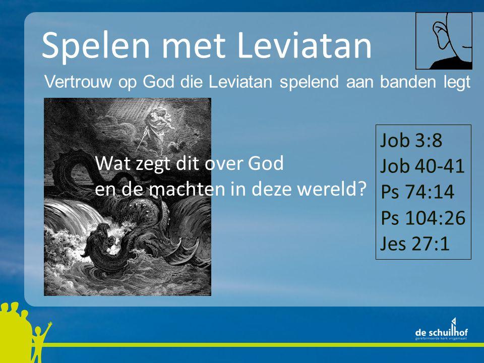 Spelen met Leviatan Vertrouw op God die Leviatan spelend aan banden legt Wat zegt dit over God en de machten in deze wereld.