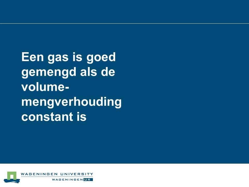 Een gas is goed gemengd als de volume- mengverhouding constant is