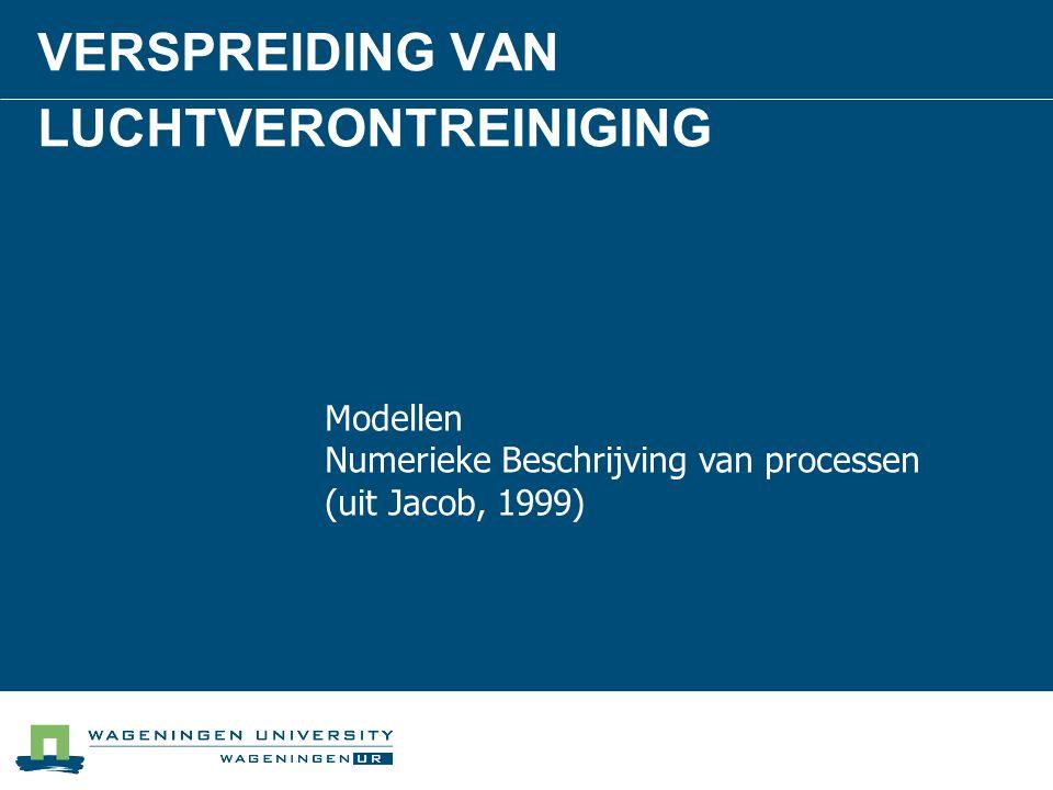 VERSPREIDING VAN LUCHTVERONTREINIGING Modellen Numerieke Beschrijving van processen (uit Jacob, 1999)