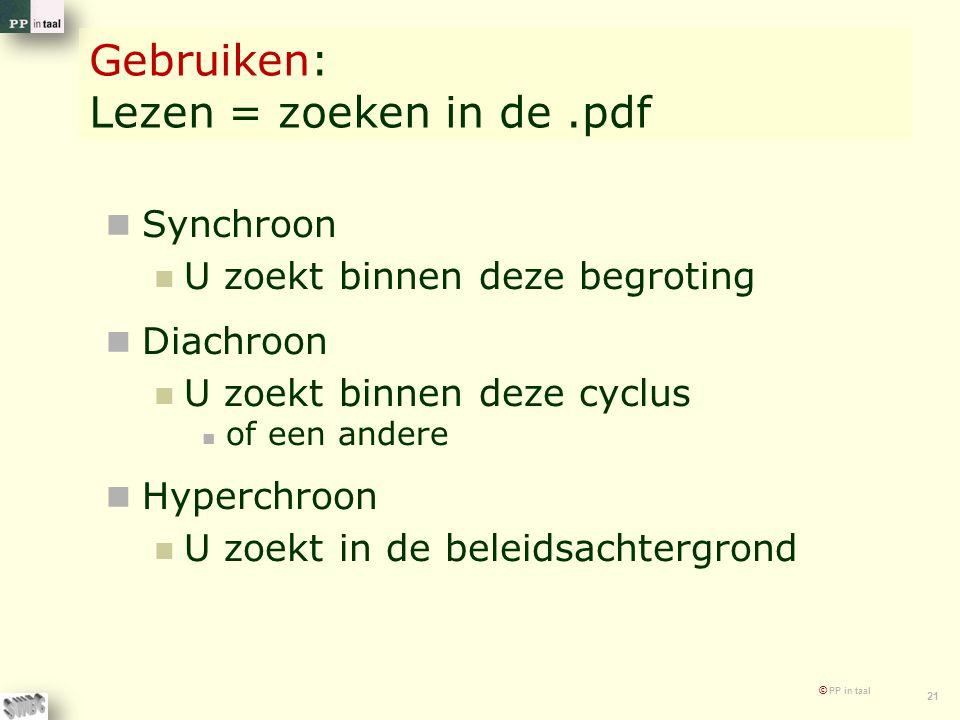 © PP in taal 21 Gebruiken: Lezen = zoeken in de.pdf Synchroon U zoekt binnen deze begroting Diachroon U zoekt binnen deze cyclus of een andere Hyperchroon U zoekt in de beleidsachtergrond