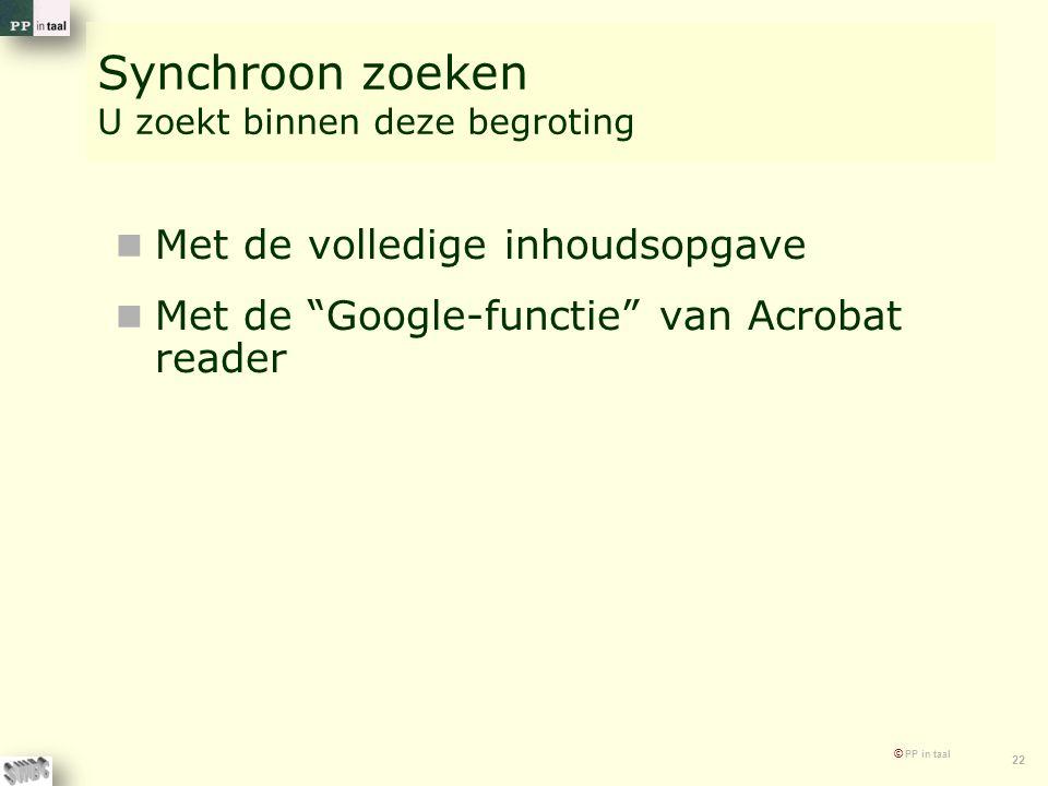 © PP in taal 22 Synchroon zoeken U zoekt binnen deze begroting Met de volledige inhoudsopgave Met de Google-functie van Acrobat reader