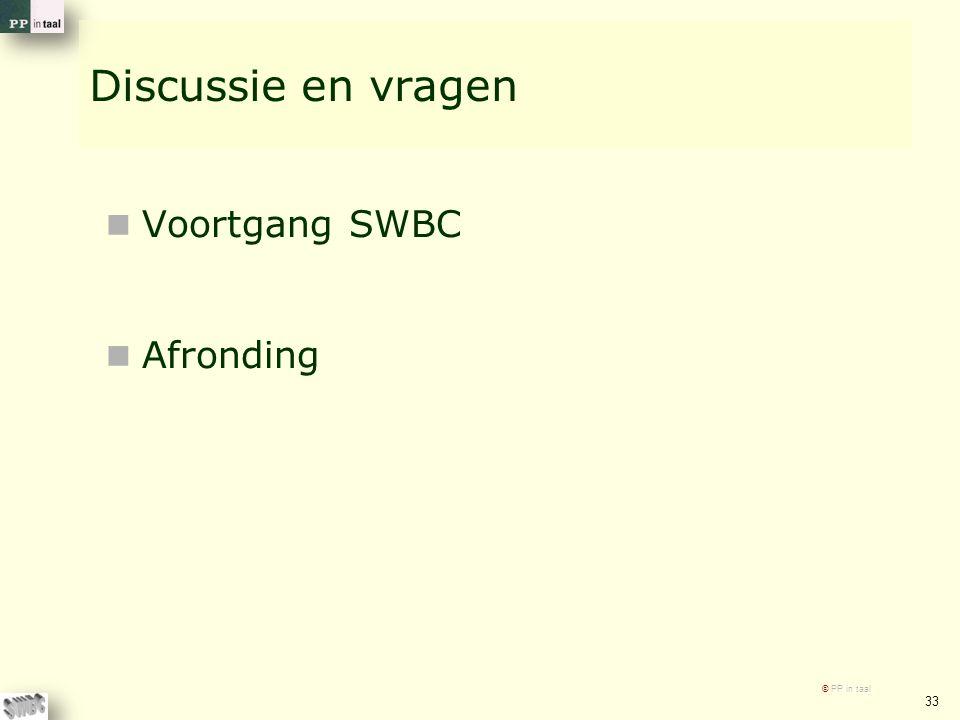 Discussie en vragen Voortgang SWBC Afronding © PP in taal 33