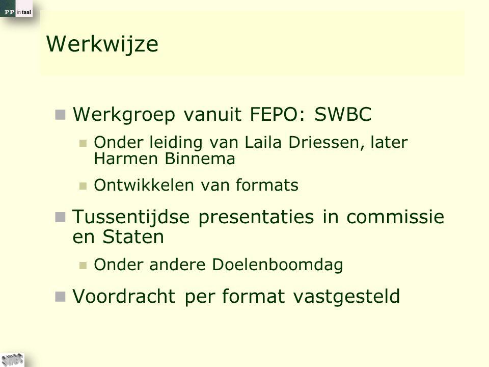Werkwijze Werkgroep vanuit FEPO: SWBC Onder leiding van Laila Driessen, later Harmen Binnema Ontwikkelen van formats Tussentijdse presentaties in commissie en Staten Onder andere Doelenboomdag Voordracht per format vastgesteld
