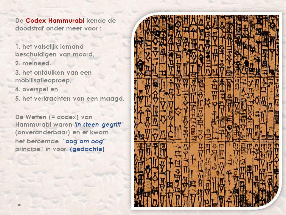 De Codex Hammurabi kende de doodstraf onder meer voor : 1. het valselijk iemand beschuldigen van moord, 2. meineed, 3. het ontduiken van een mobilisat
