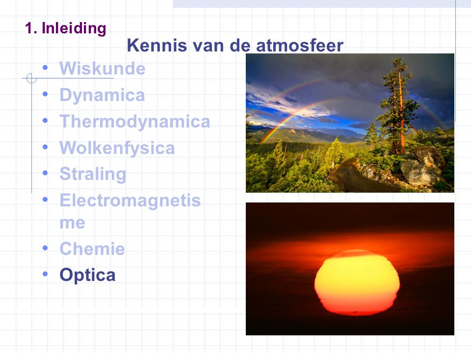 Wiskunde Dynamica Thermodynamica Wolkenfysica Straling Electromagnetis me Chemie Optica 1.