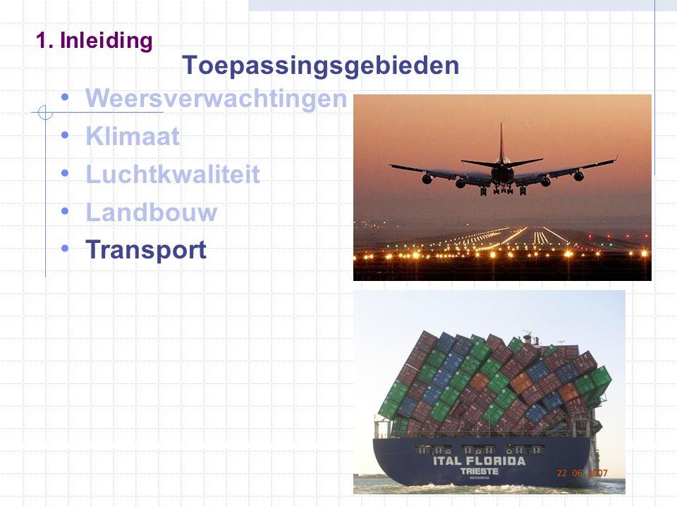 Weersverwachtingen Klimaat Luchtkwaliteit Landbouw Transport 1. Inleiding Toepassingsgebieden