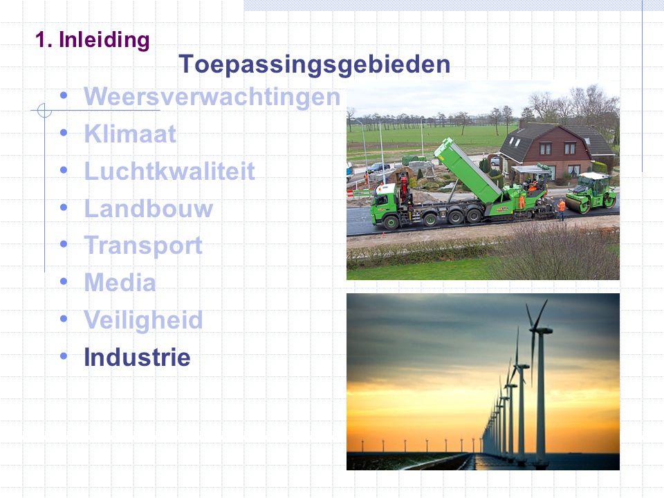 Weersverwachtingen Klimaat Luchtkwaliteit Landbouw Transport Media Veiligheid Industrie 1. Inleiding Toepassingsgebieden