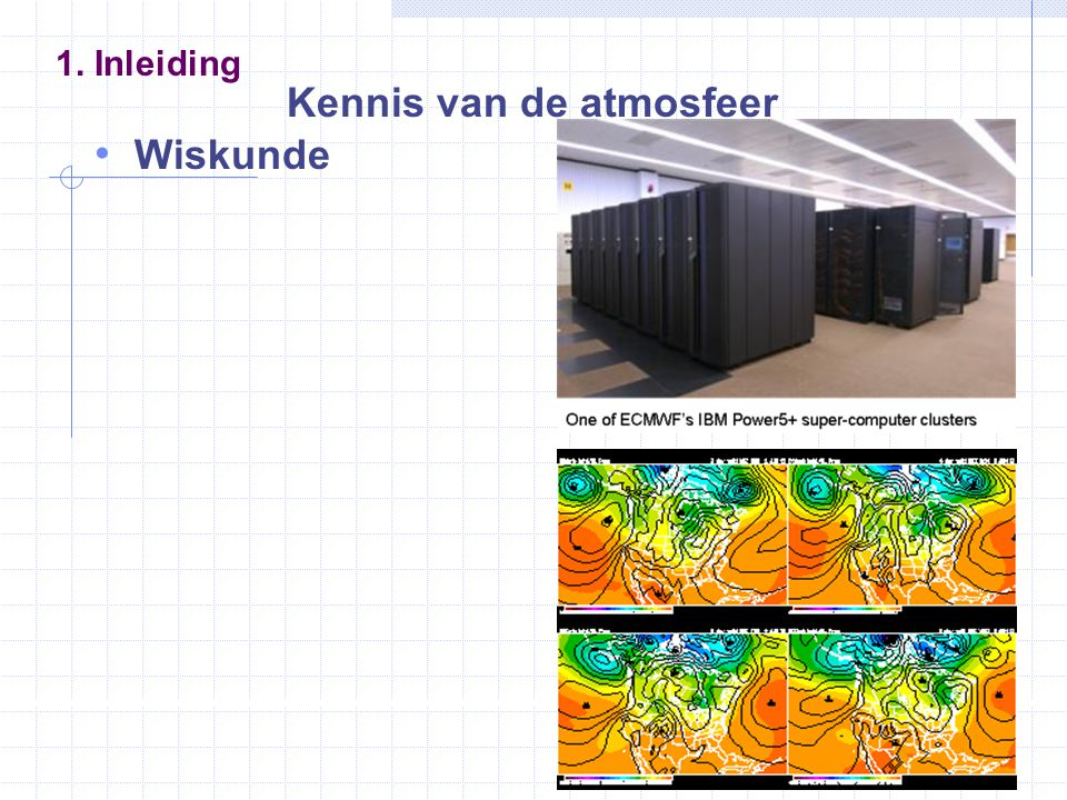 Wiskunde Dynamica 1. Inleiding Kennis van de atmosfeer