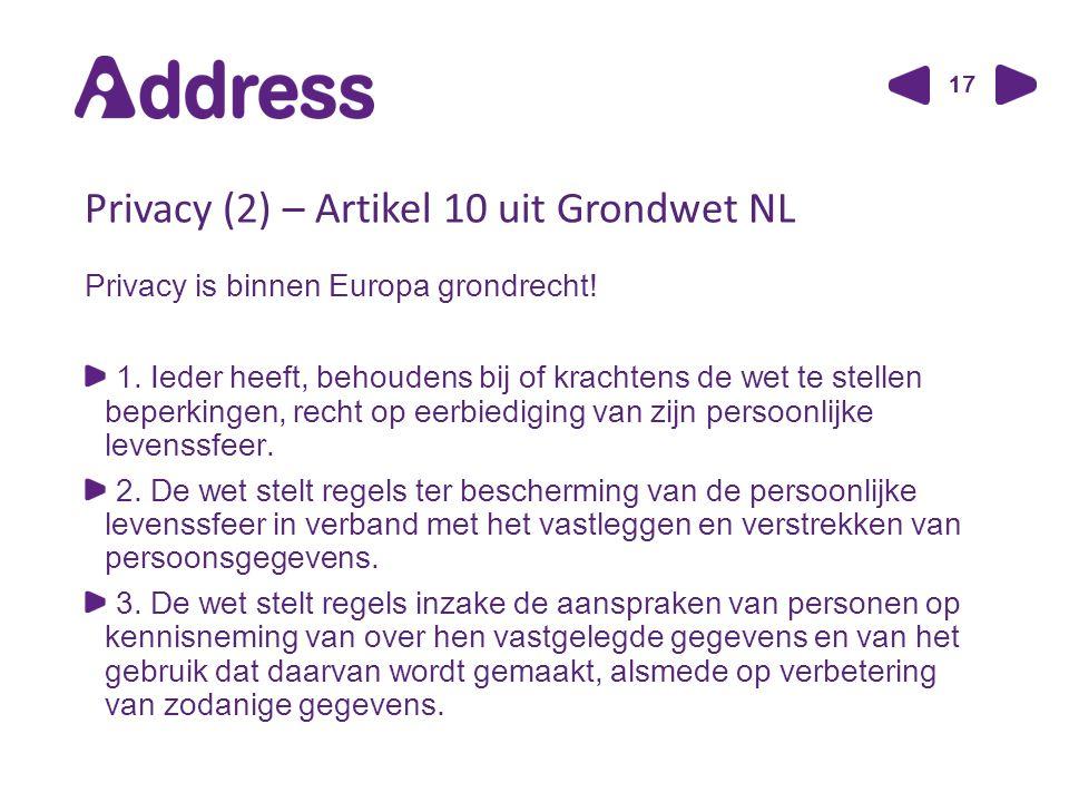17 Privacy (2) – Artikel 10 uit Grondwet NL Privacy is binnen Europa grondrecht.