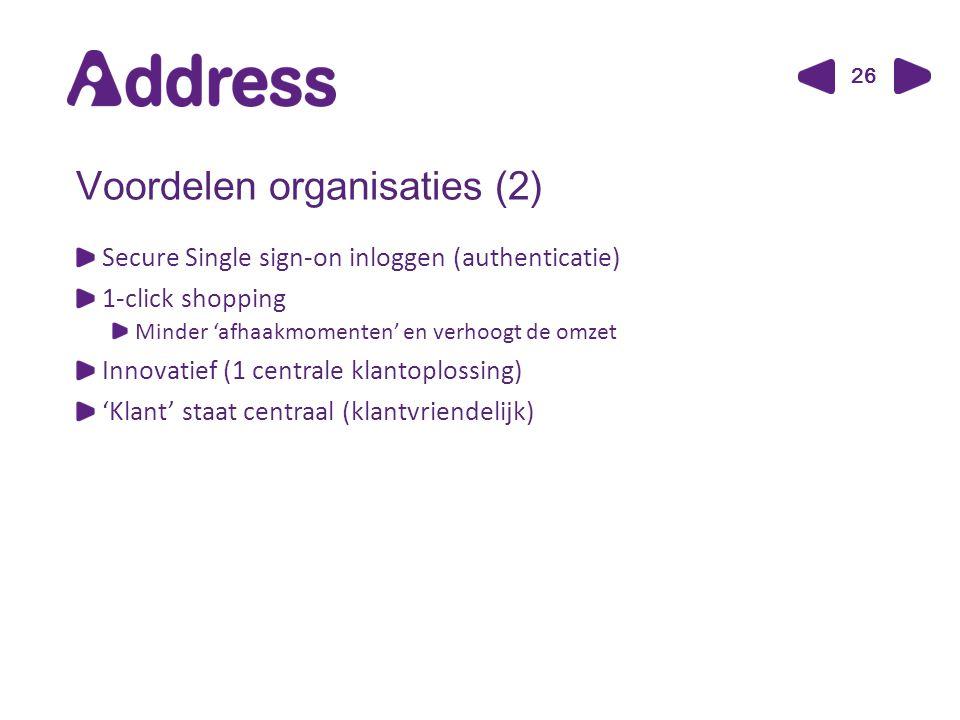 26 Voordelen organisaties (2) Secure Single sign-on inloggen (authenticatie) 1-click shopping Minder 'afhaakmomenten' en verhoogt de omzet Innovatief (1 centrale klantoplossing) 'Klant' staat centraal (klantvriendelijk)