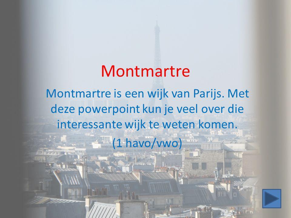Montmartre Montmartre is een wijk van Parijs. Met deze powerpoint kun je veel over die interessante wijk te weten komen. (1 havo/vwo)