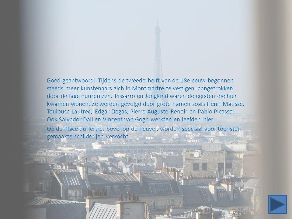 Goed geantwoord! Tijdens de tweede helft van de 18e eeuw begonnen steeds meer kunstenaars zich in Montmartre te vestigen, aangetrokken door de lage hu