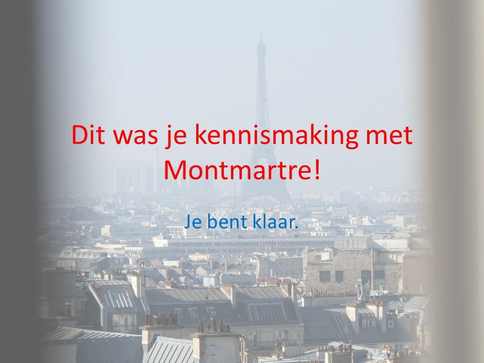 Dit was je kennismaking met Montmartre! Je bent klaar.
