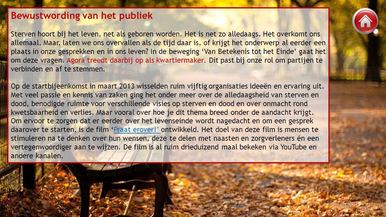 Bewustwording publiek via Dag van de Palliatieve Zorg Niet alleen de beweging Van Betekenis tot het Einde richt zich op bewustwording van het publiek.