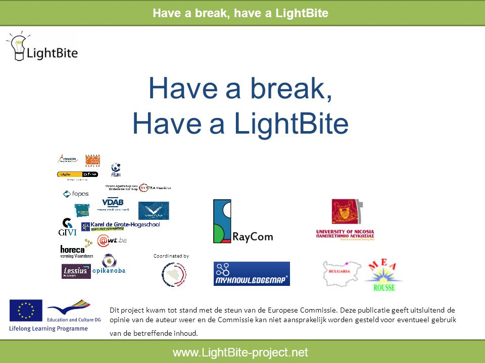 HELPWIJZER www.LightBite-project.net HELPWIJZER Inleiding midden slot herbegin Richtlijnen om verder te evolueren Je LightBite zal er nóg dynamischer en aantrekkelijker uitzien als je meer gevarieerd materiaal gebruikt.