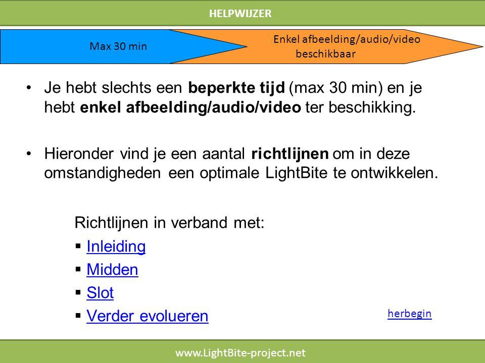 HELPWIJZER www.LightBite-project.net Je hebt slechts een beperkte tijd (max 30 min) en je hebt enkel afbeelding/audio/video ter beschikking. Hieronder