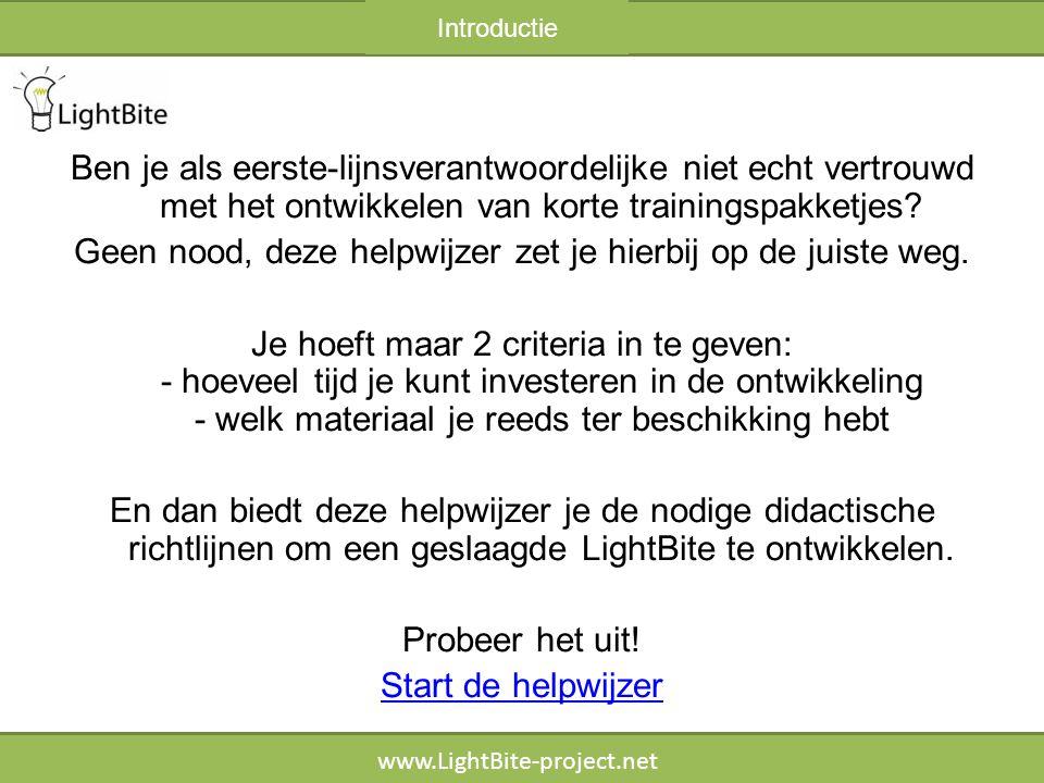 HELPWIJZER www.LightBite-project.net Max 1 uur 1 uur of meer Hoeveel tijd kan je investeren in het ontwikkelen van de LightBite.