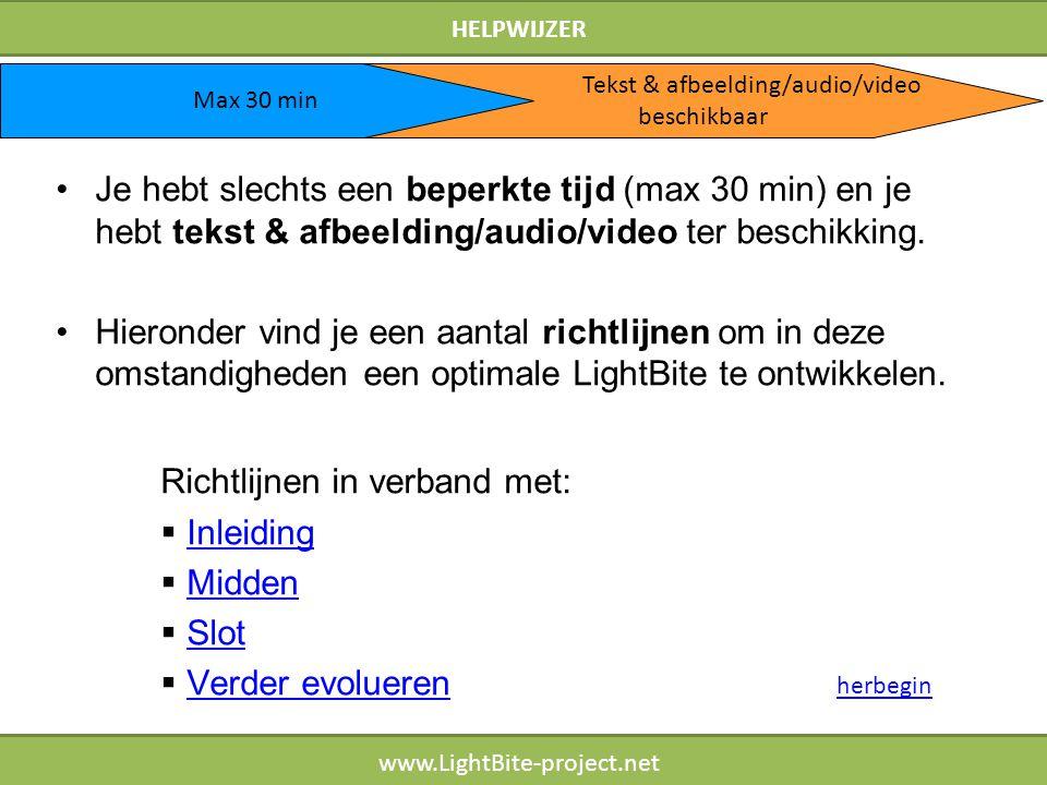 HELPWIJZER www.LightBite-project.net Je hebt slechts een beperkte tijd (max 30 min) en je hebt tekst & afbeelding/audio/video ter beschikking. Hierond