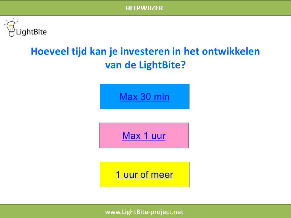 HELPWIJZER www.LightBite-project.net Max 1 uur 1 uur of meer Hoeveel tijd kan je investeren in het ontwikkelen van de LightBite? Max 30 min