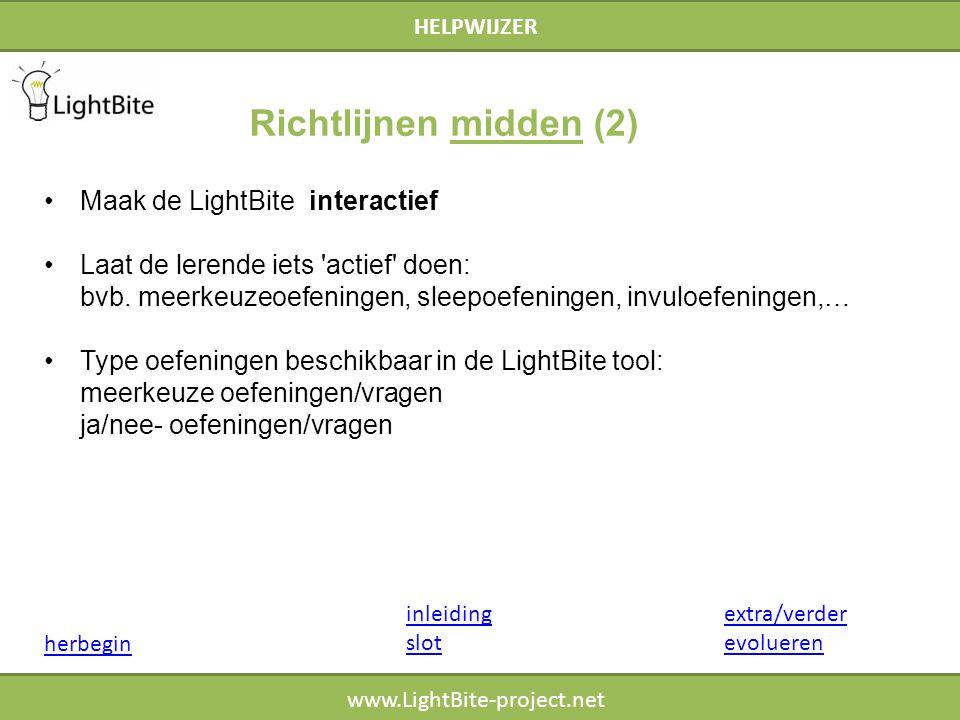 HELPWIJZER www.LightBite-project.net Maak de LightBite interactief Laat de lerende iets 'actief' doen: bvb. meerkeuzeoefeningen, sleepoefeningen, invu
