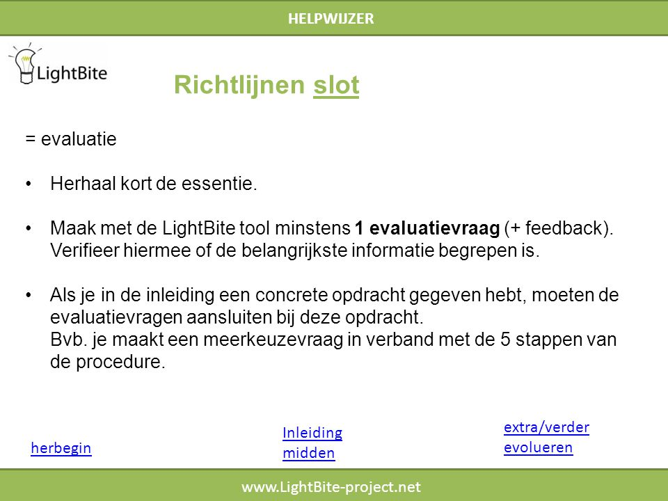 HELPWIJZER www.LightBite-project.net = evaluatie Herhaal kort de essentie. Maak met de LightBite tool minstens 1 evaluatievraag (+ feedback). Verifiee