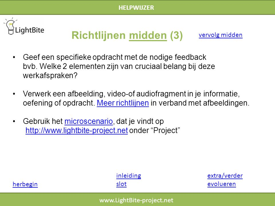 HELPWIJZER www.LightBite-project.net Geef een specifieke opdracht met de nodige feedback bvb. Welke 2 elementen zijn van cruciaal belang bij deze werk