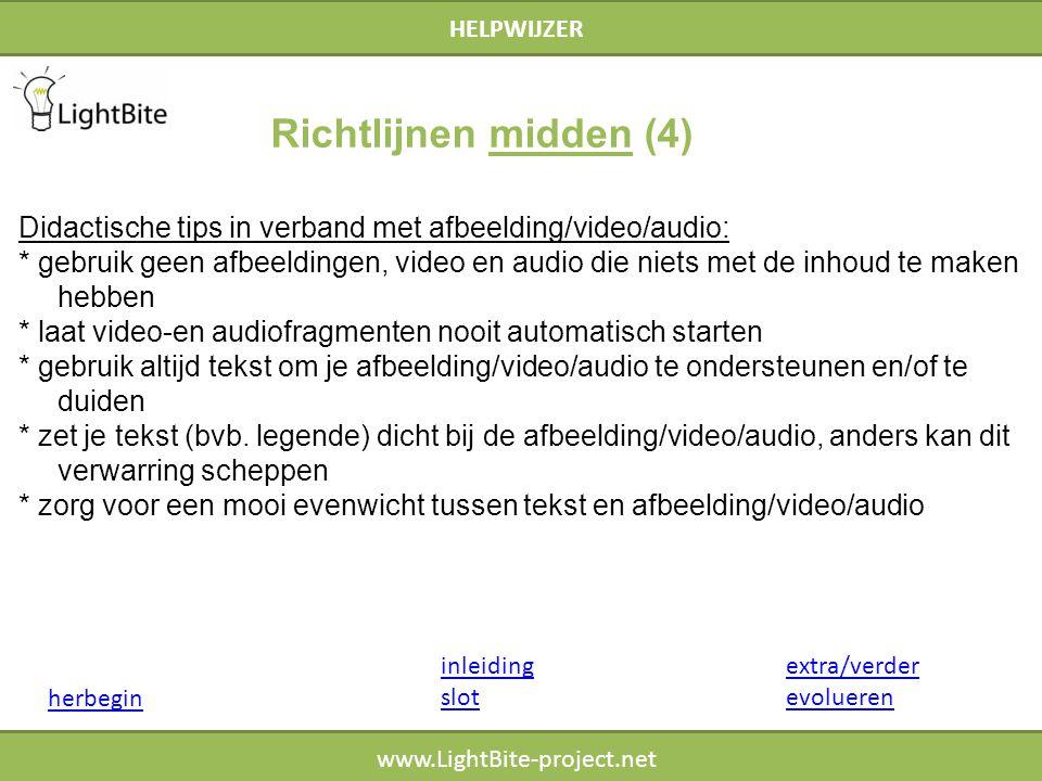 HELPWIJZER www.LightBite-project.net Didactische tips in verband met afbeelding/video/audio: * gebruik geen afbeeldingen, video en audio die niets met de inhoud te maken hebben * laat video-en audiofragmenten nooit automatisch starten * gebruik altijd tekst om je afbeelding/video/audio te ondersteunen en/of te duiden * zet je tekst (bvb.
