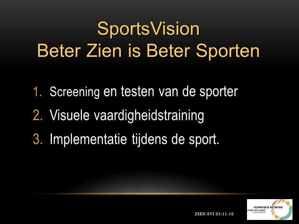 SportsVision Beter Zien is Beter Sporten ZIEN-SVI 03-11-10 1.Screening en testen van de sporter 2.Visuele vaardigheidstraining 3.Implementatie tijdens