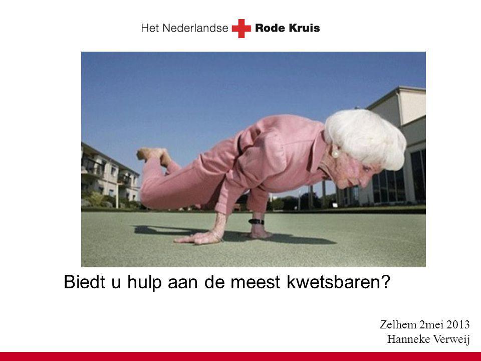 Zelhem 2mei 2013 Hanneke Verweij Biedt u hulp aan de meest kwetsbaren?