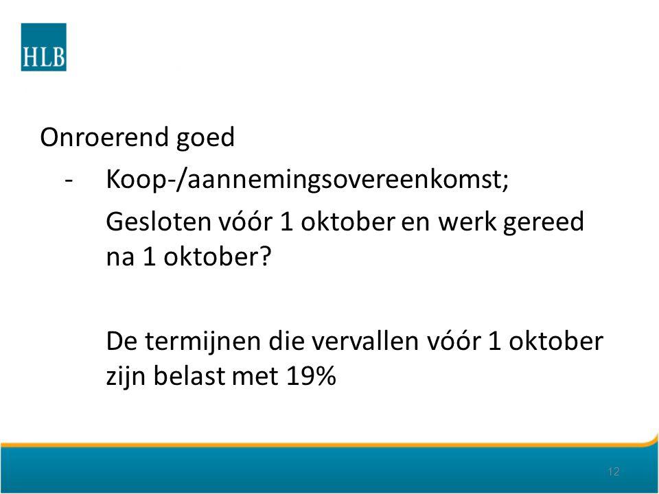 Onroerend goed -Koop-/aannemingsovereenkomst; Gesloten vóór 1 oktober en werk gereed na 1 oktober.