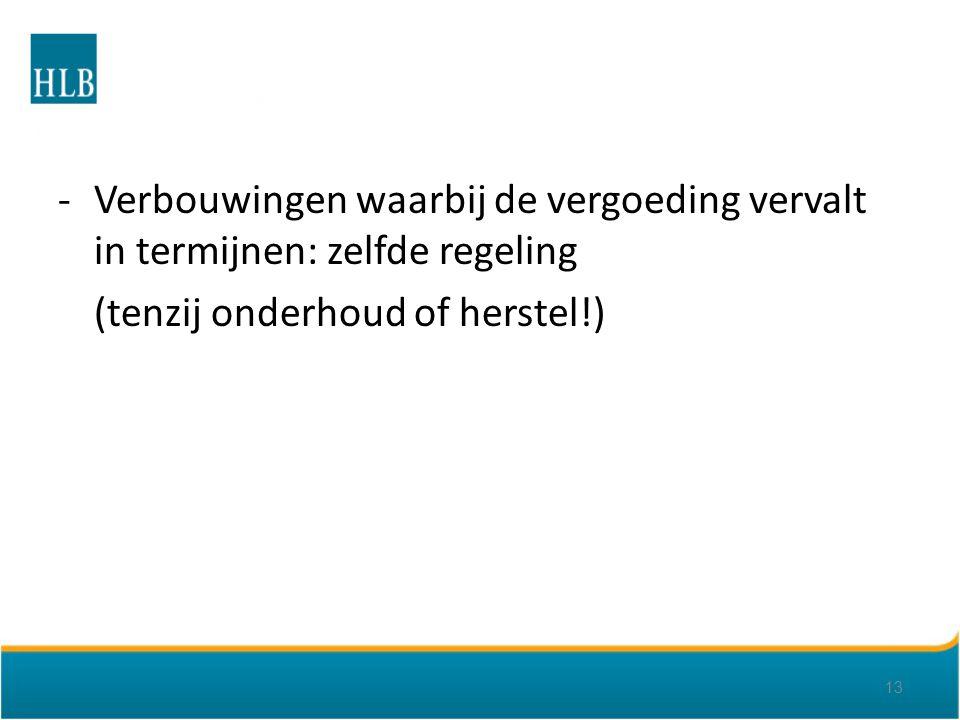 -Verbouwingen waarbij de vergoeding vervalt in termijnen: zelfde regeling (tenzij onderhoud of herstel!) 13