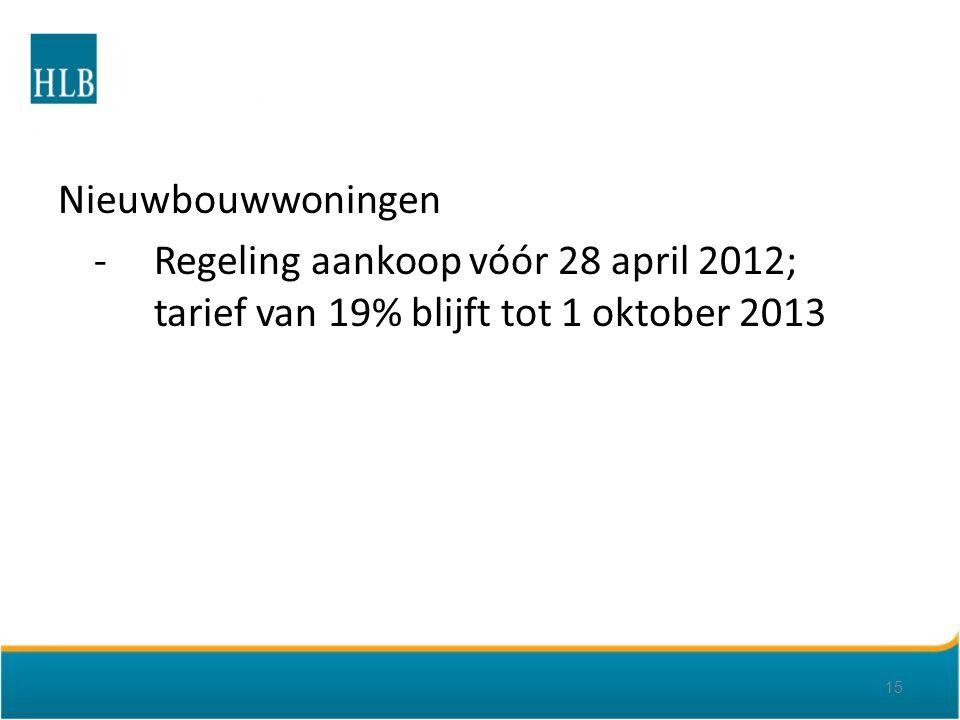 Nieuwbouwwoningen -Regeling aankoop vóór 28 april 2012; tarief van 19% blijft tot 1 oktober 2013 15