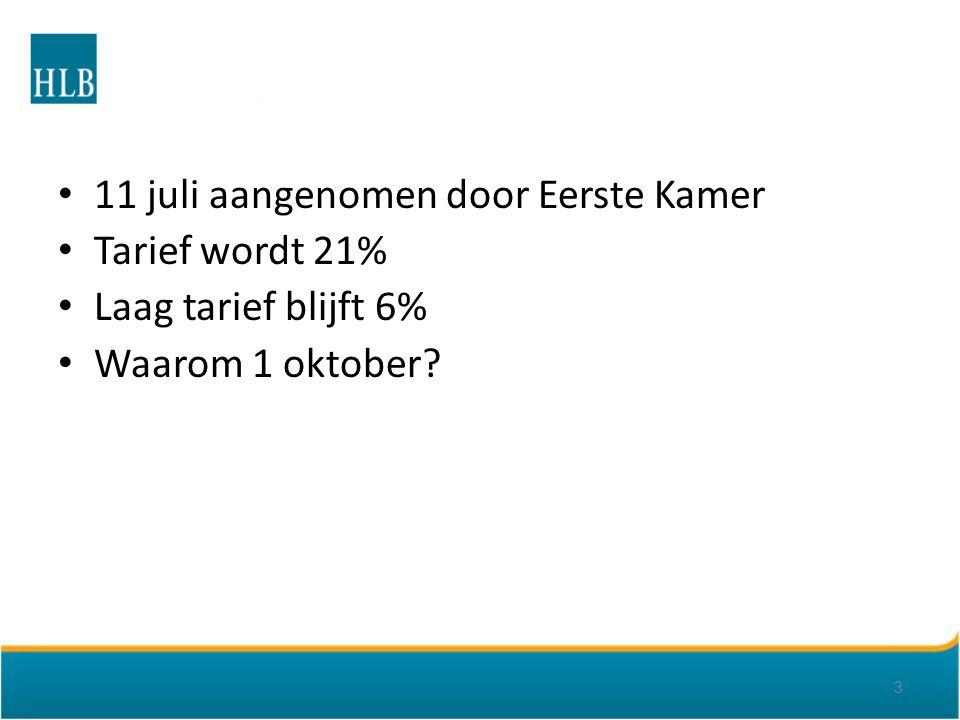 11 juli aangenomen door Eerste Kamer Tarief wordt 21% Laag tarief blijft 6% Waarom 1 oktober 3