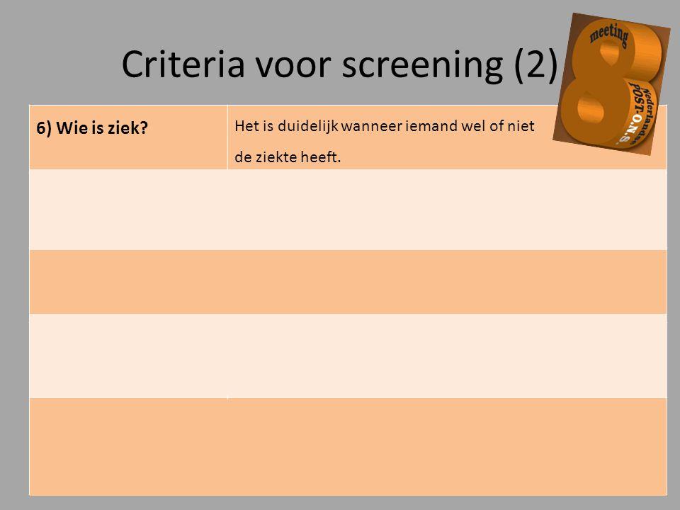 Criteria voor screening (2) 6) Wie is ziek? Het is duidelijk wanneer iemand wel of niet de ziekte heeft. 7) Opsporingsmethode Er bestaat een betrouwba