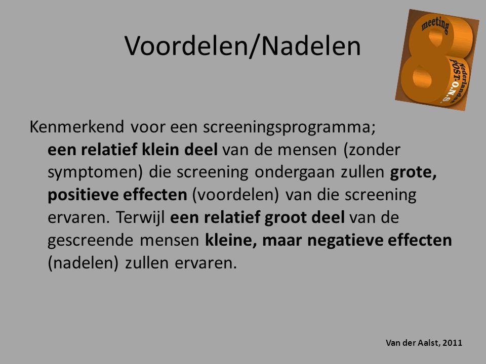 Voordelen/Nadelen Kenmerkend voor een screeningsprogramma; een relatief klein deel van de mensen (zonder symptomen) die screening ondergaan zullen gro